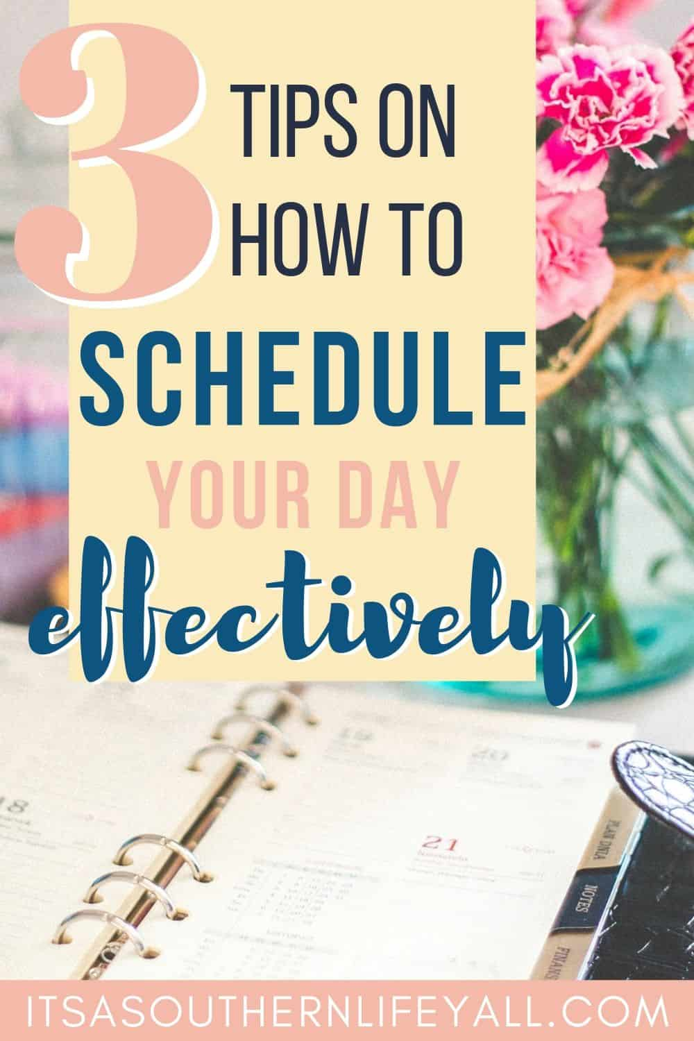 Planner on a desk with 3 tips on how to schedule your day effectively text overlay.