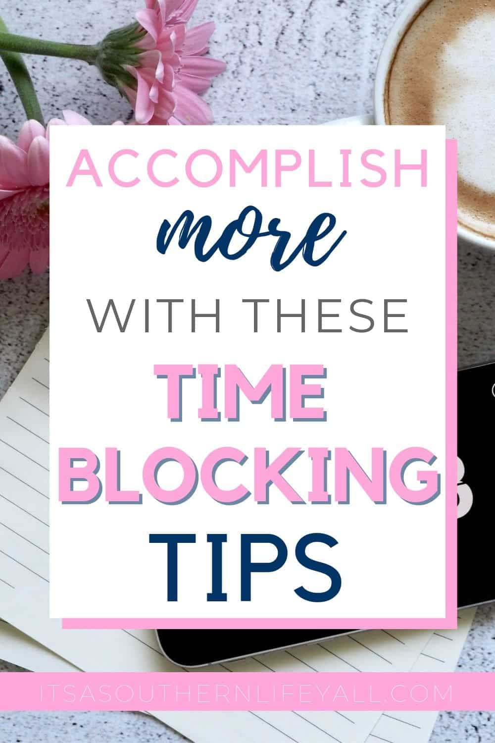 Desk scene with text overlay Accomplish more with these time blocking tips.