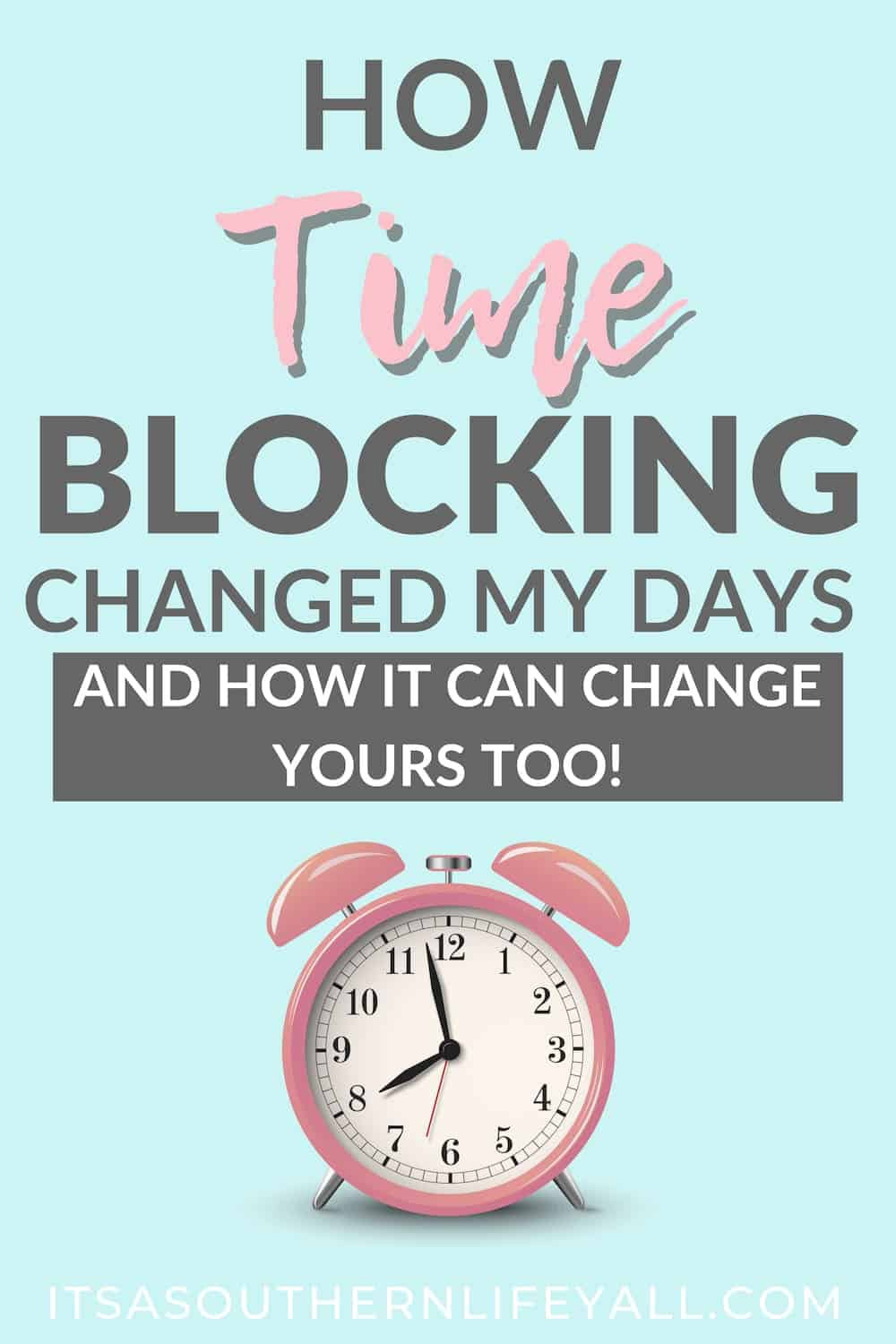 "Blue background with alarm clock. Text overlay reads, ""How Time blocking changed my days and how it can change yours too!"""