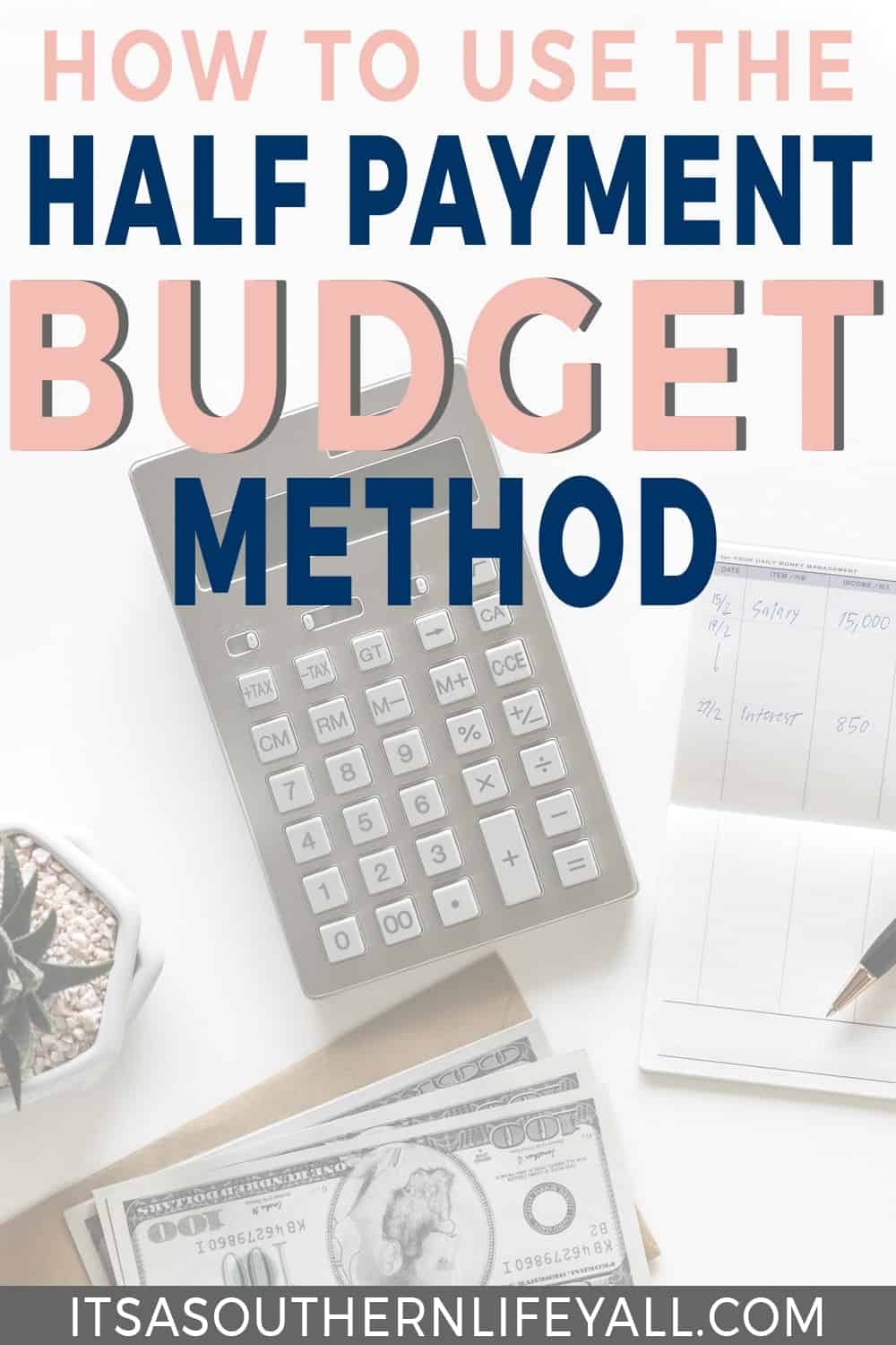 Calculator, money, and finances written on paper with How to Use the Half Payment Budget Method text overlay