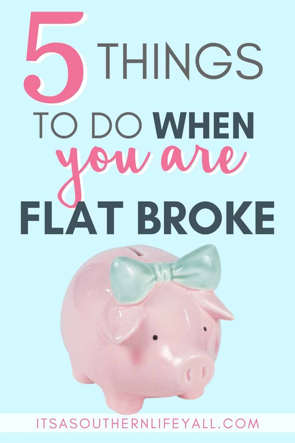 """Piggy bank with text overlay """"5 things to do when you are flat broke."""""""