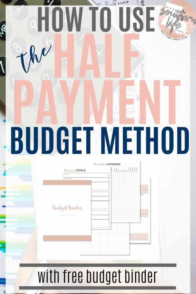 How to use the half payment budget method with free budget binder printable. Tips on how to manage your finances using this simple budgeting technique.
