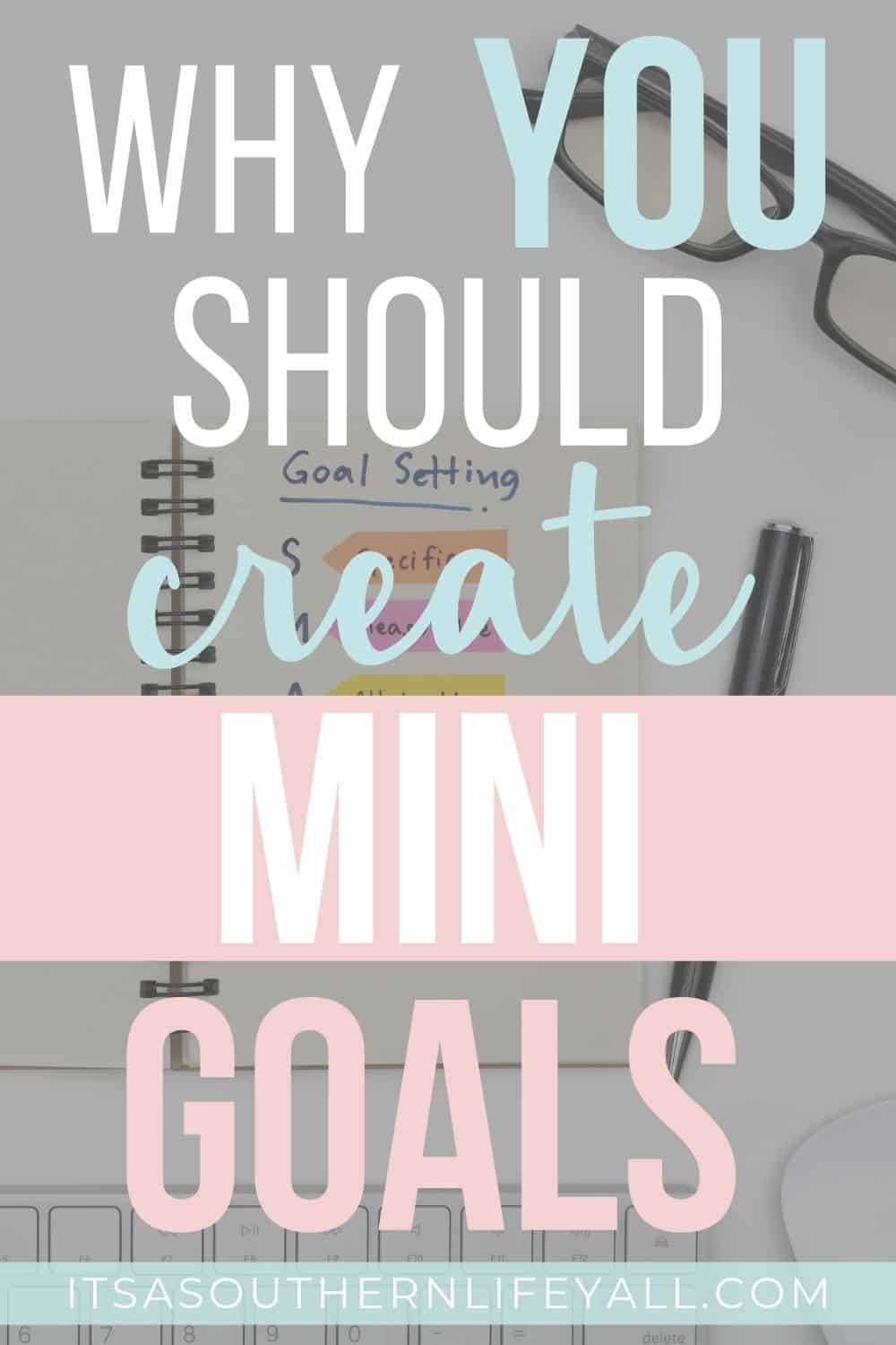 Goal setting notebook in the background with Why you should create mini goals text overlay.