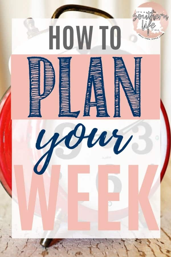 How to plan your week to get it all done. Follow these tips to organize your time and your life.