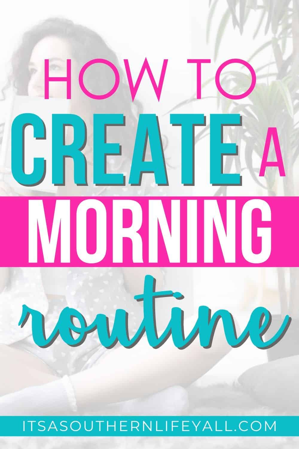 Woman drinking coffee in the background with how to create a morning routine text overlay.