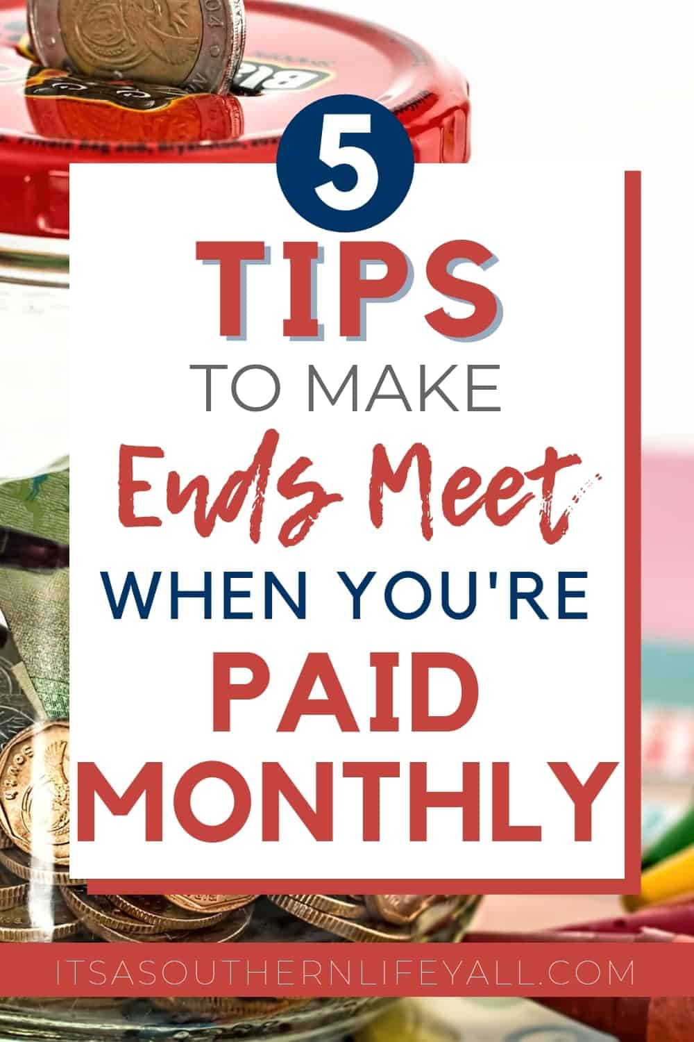 Jar with change in it with 5 tips to make ends meet when you're paid monthly text overlay.