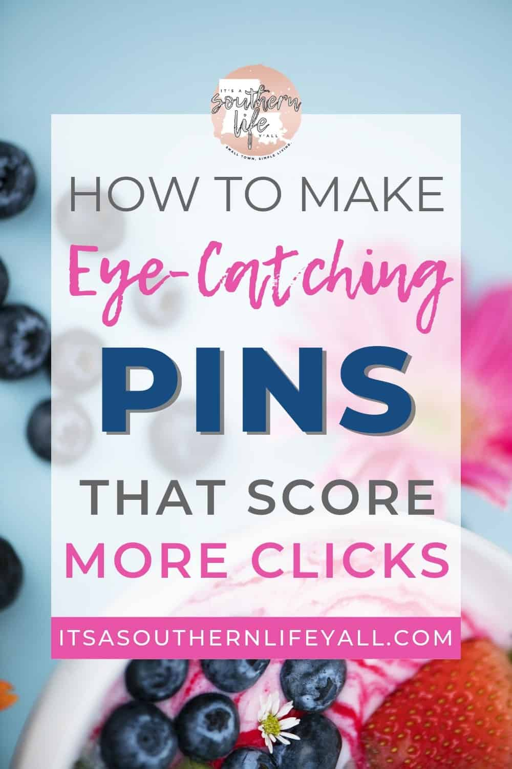 Colorful image of berries and a flower with How to make eye-catching pins that score more clicks text overlay.
