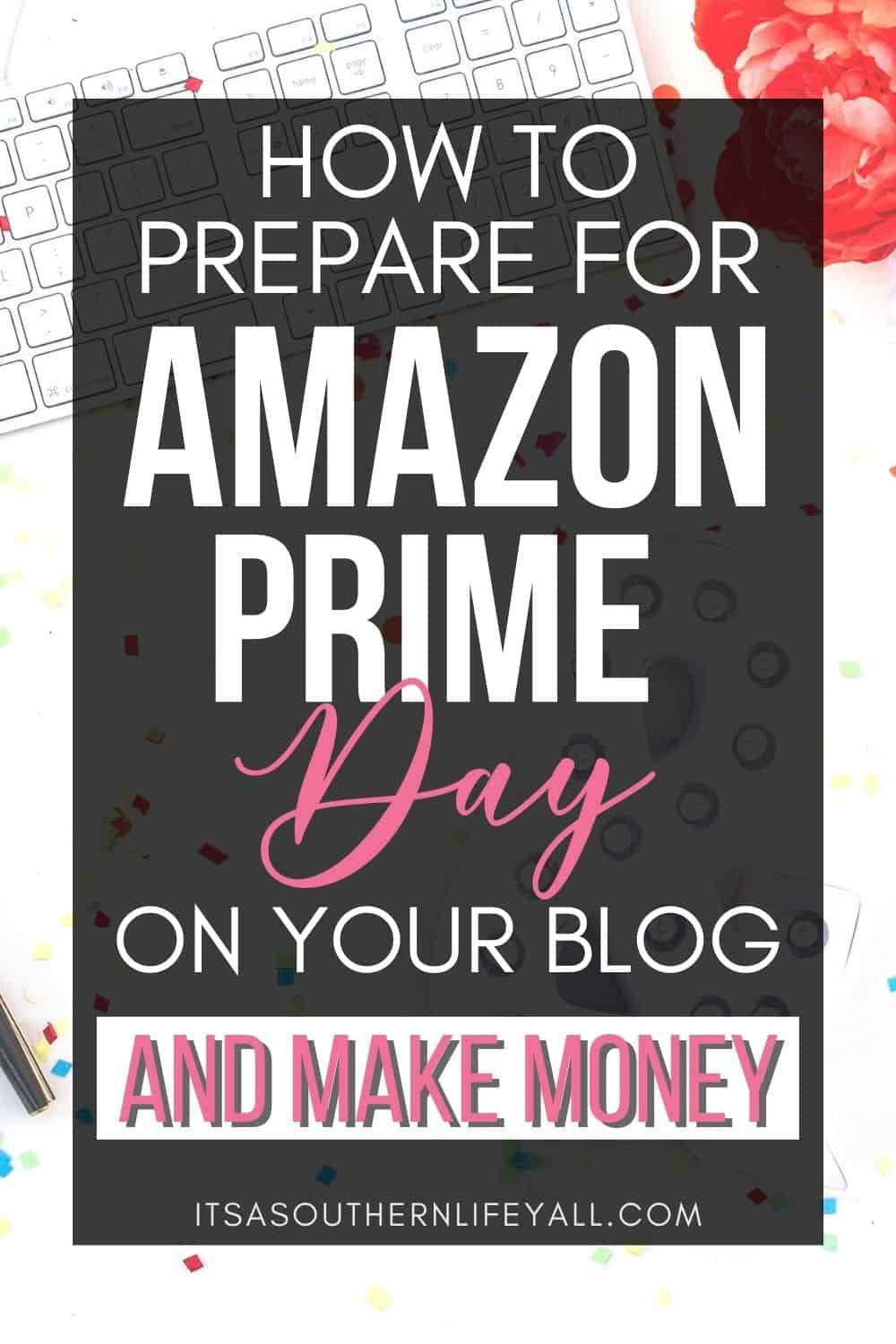 """Text overlay """"How to prepare for Amazon Prime Day on your blog and make money."""""""