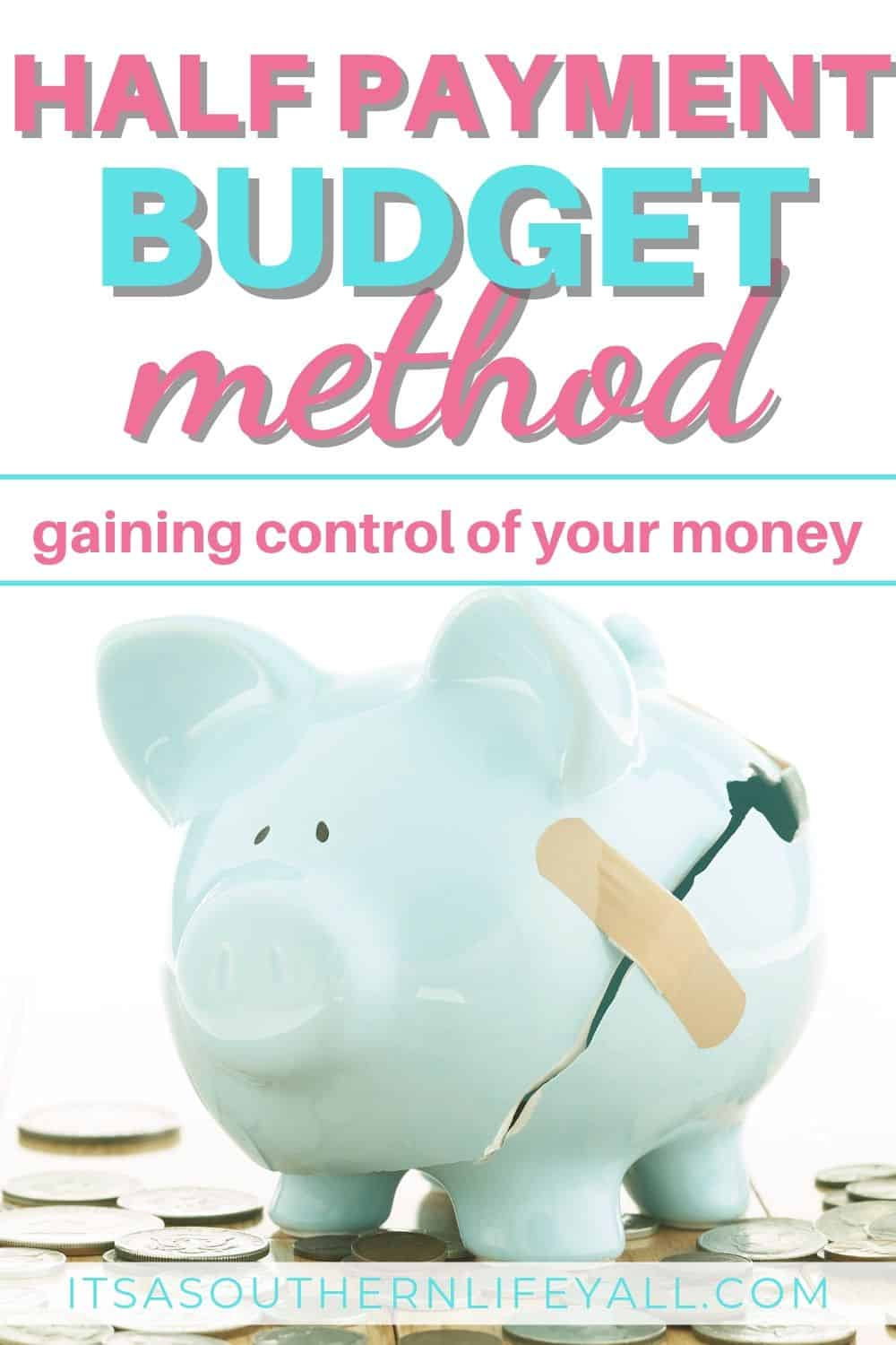 Half Payment Budget Method gaining control of your money text overlay on image of broken piggy bank with a bandage holding it together and money scattered on the floor.