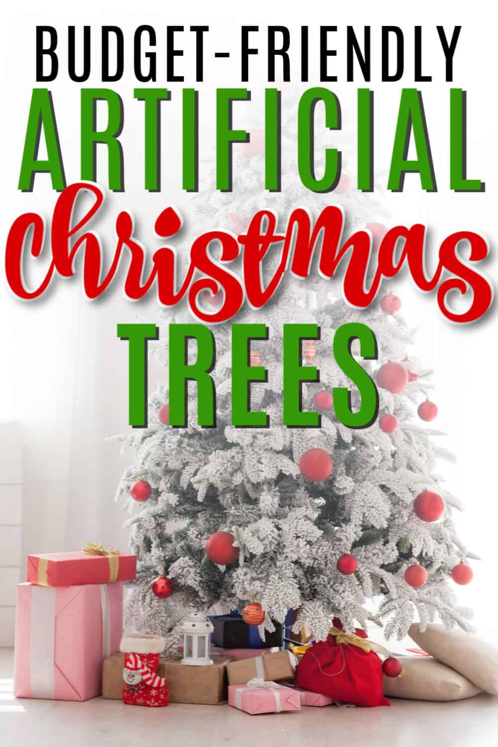 Christmas tree scene with Budget Friendly Artificial Christmas Trees text overlay