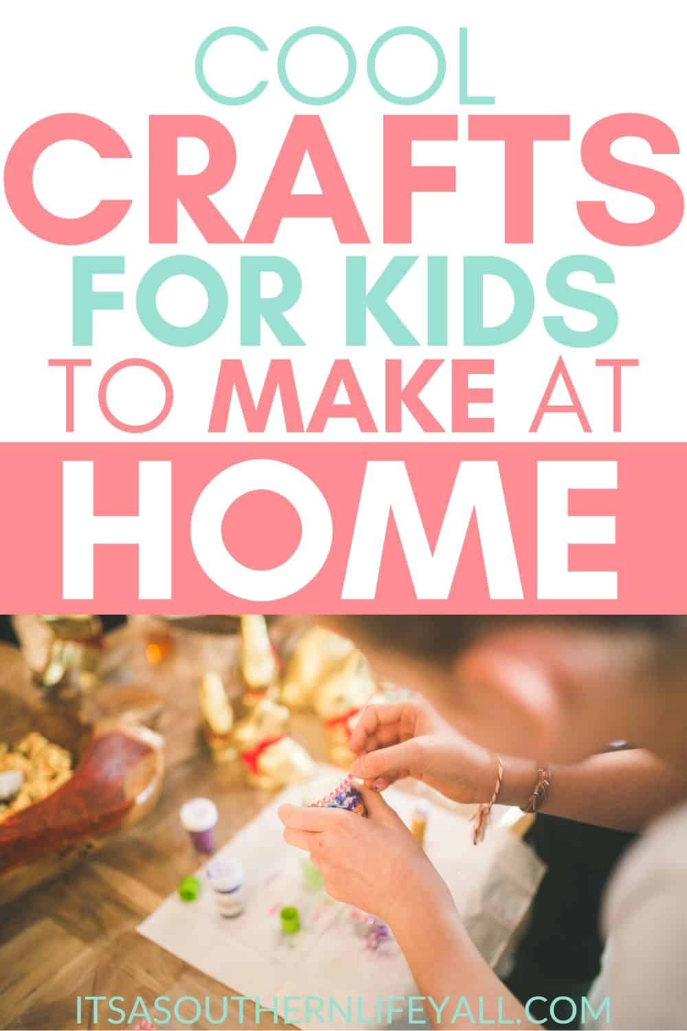 Image of kid working on a craft with text overlay Cool crafts for kids to make at home